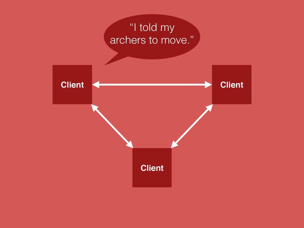"Client Client Client ""I told my archers to move..."