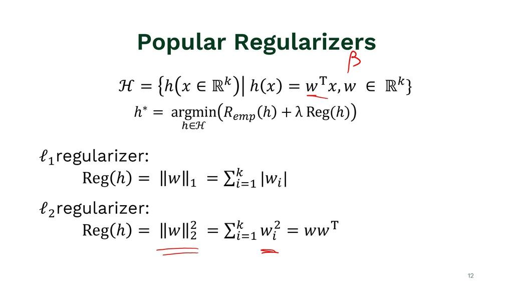 Popular Regularizers 12 ℋ = ℎ $ ∈ ℝ' ℎ $ = ()$,...