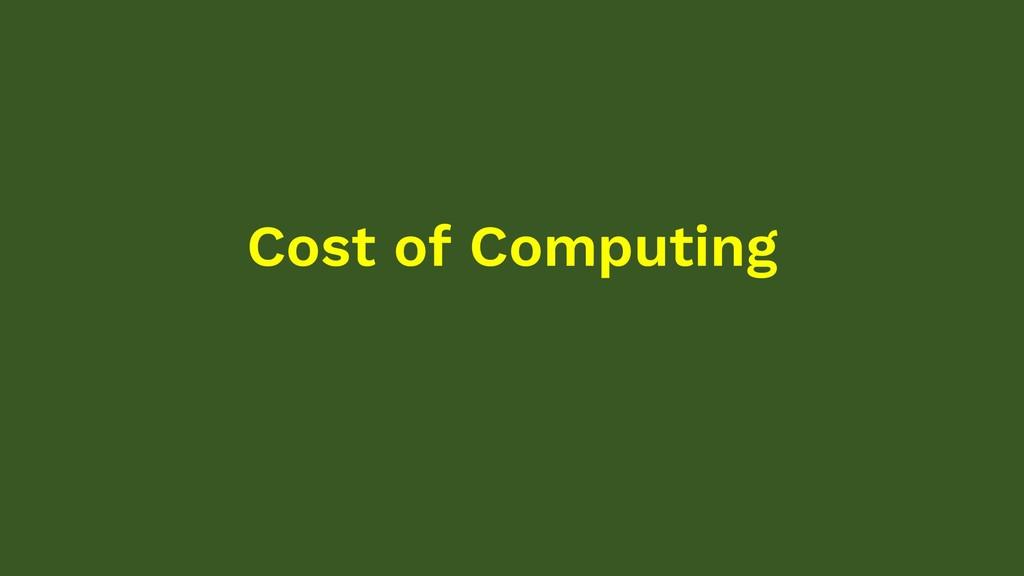 Cost of Computing