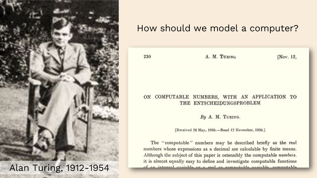Alan Turing, 1912-1954 How should we model a co...