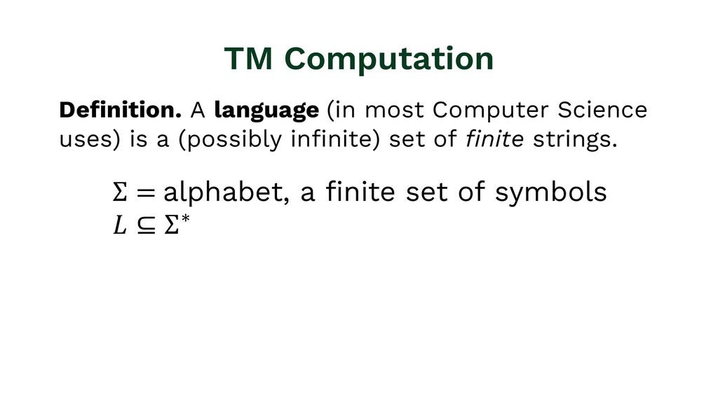 TM Computation Definition. A language (in most ...