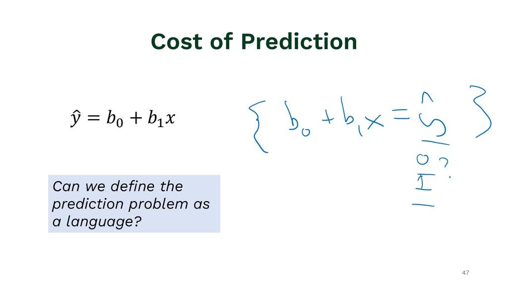 "Cost of Prediction 47 ! "" = $% + $' ( Can we de..."