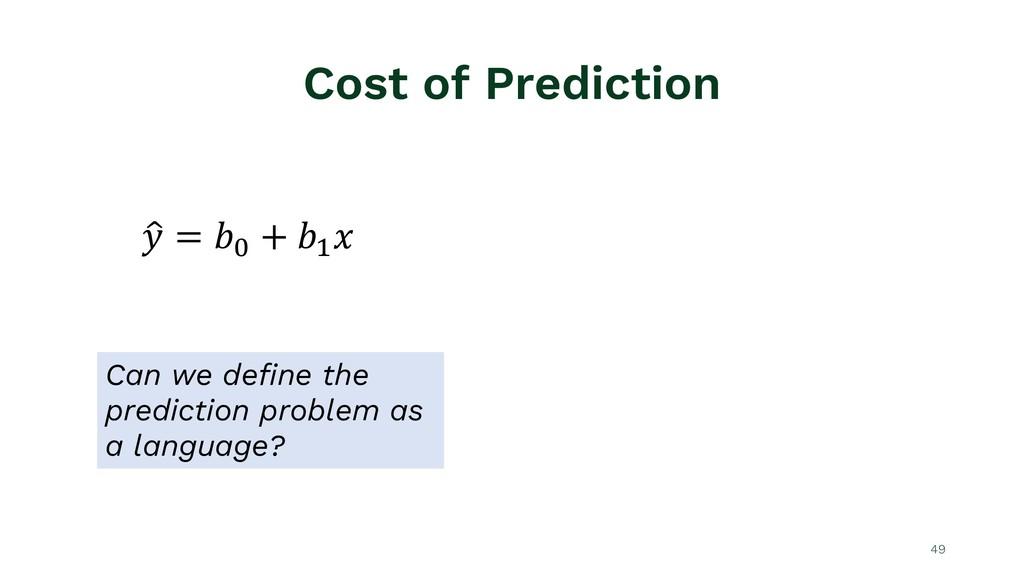 "Cost of Prediction 49 ! "" = $% + $' ( Can we de..."