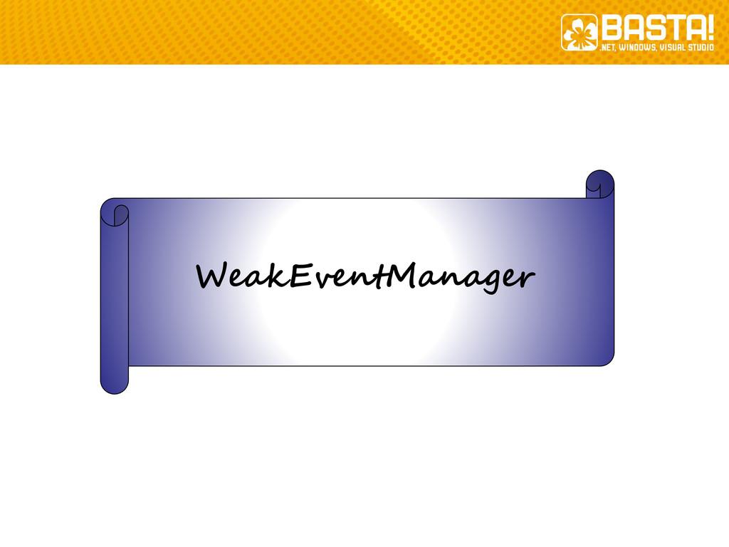 WeakEventManager