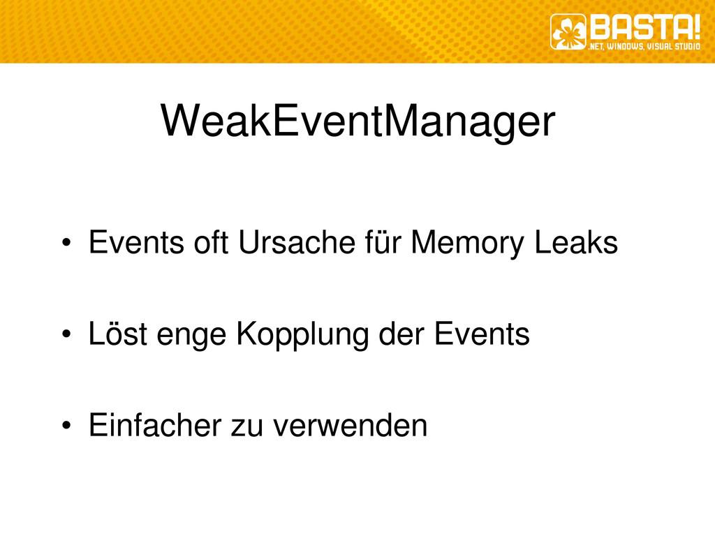 WeakEventManager • Events oft Ursache für Memor...