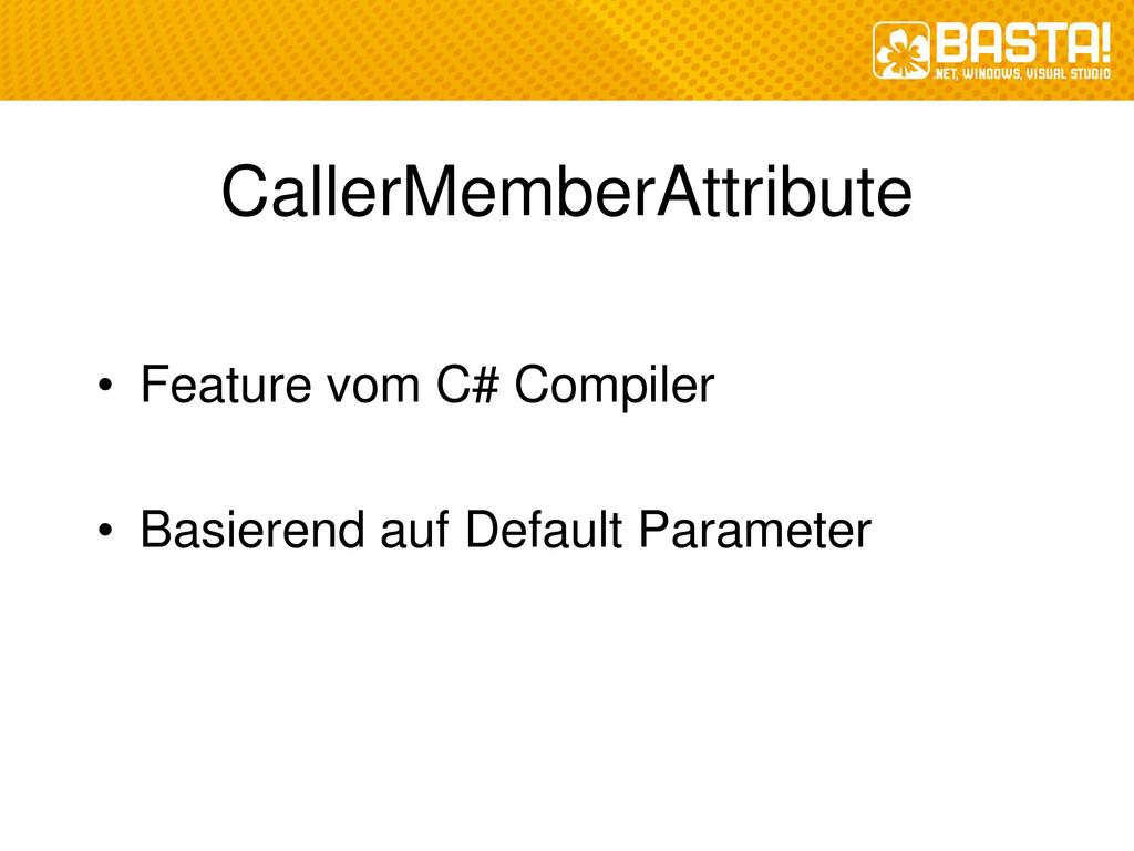 CallerMemberAttribute • Feature vom C# Compiler...