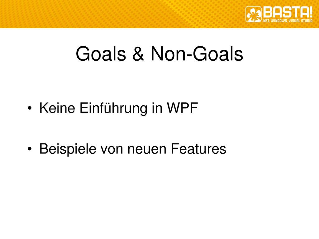Goals & Non-Goals • Keine Einführung in WPF • B...