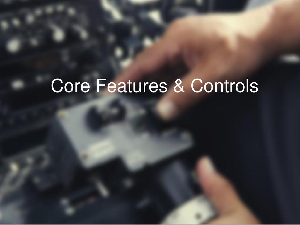 Core Features & Controls