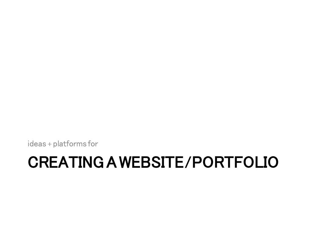 CREATING A WEBSITE/PORTFOLIO! ideas + platforms...