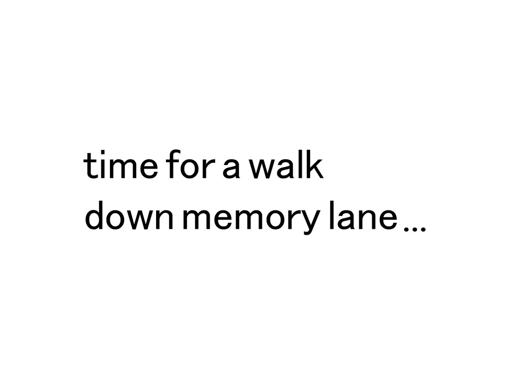 time for a walk ! down memory lane…!