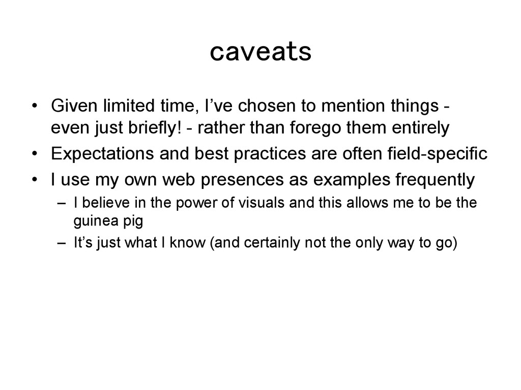 caveats! •  Given limited time, I've chosen to ...