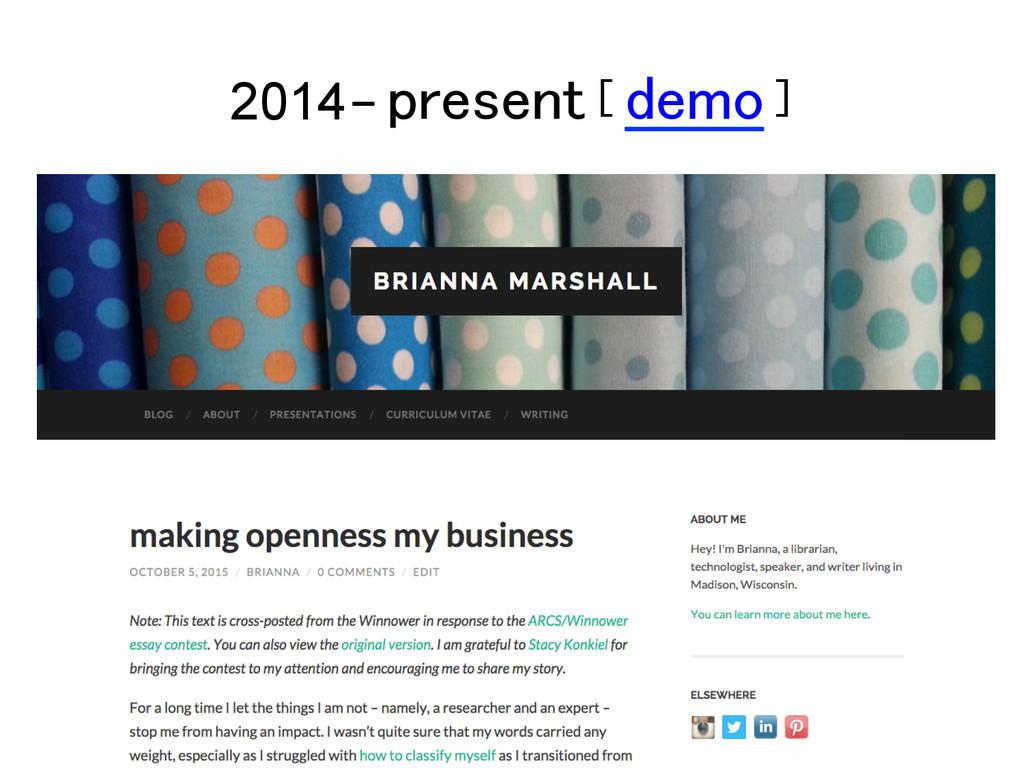 2014- present [ demo ]!