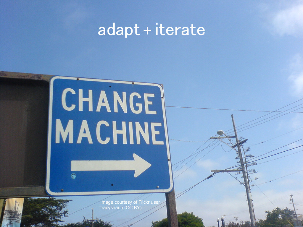 adapt + iterate! Image courtesy of Flickr user ...