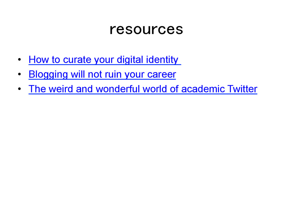 resources! •  How to curate your digital identi...