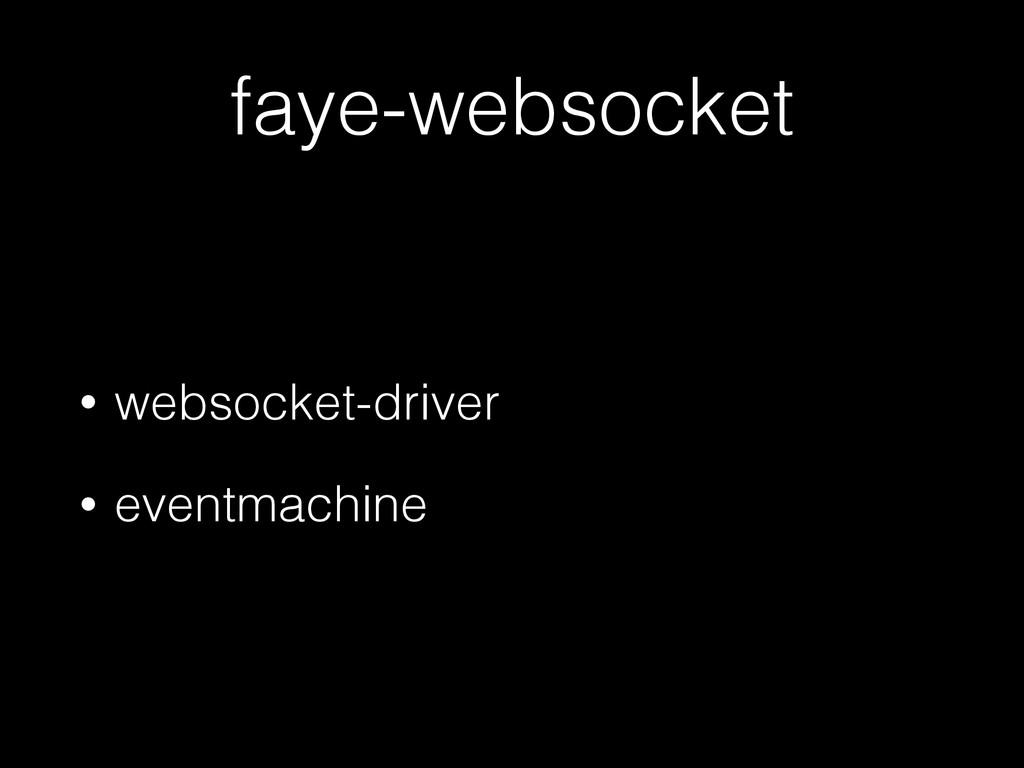 faye-websocket • websocket-driver • eventmachine