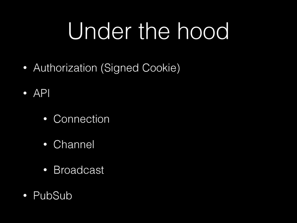 Under the hood • Authorization (Signed Cookie) ...