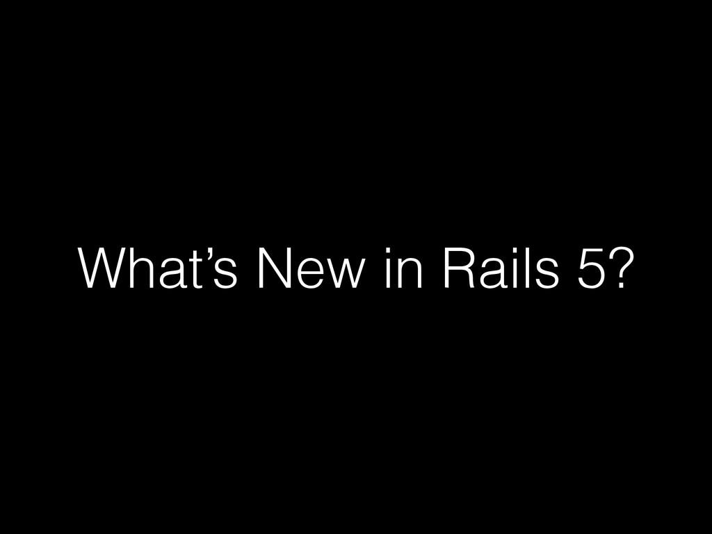 What's New in Rails 5?