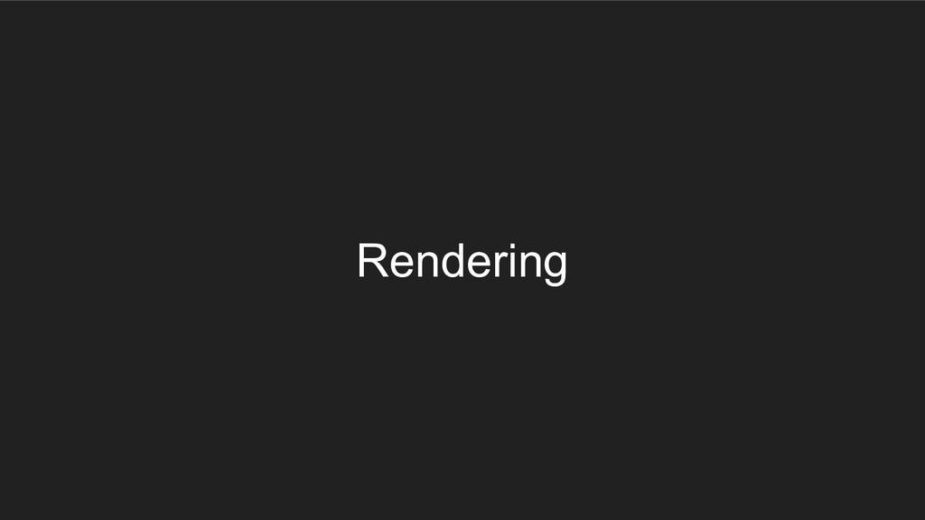 Rendering