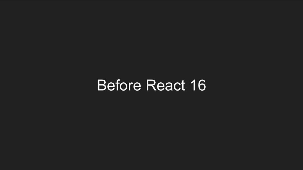 Before React 16