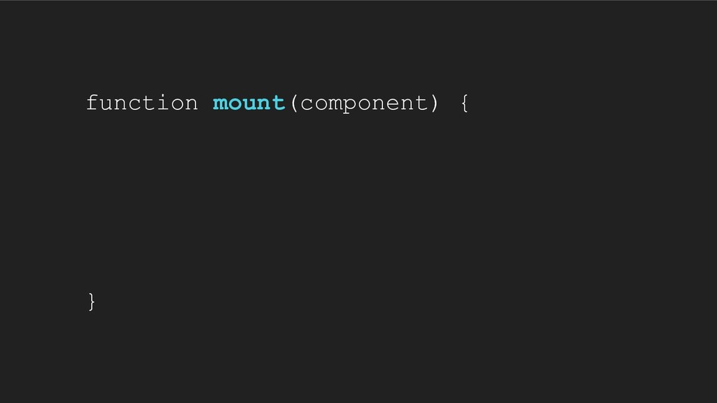 function mount(component) { }