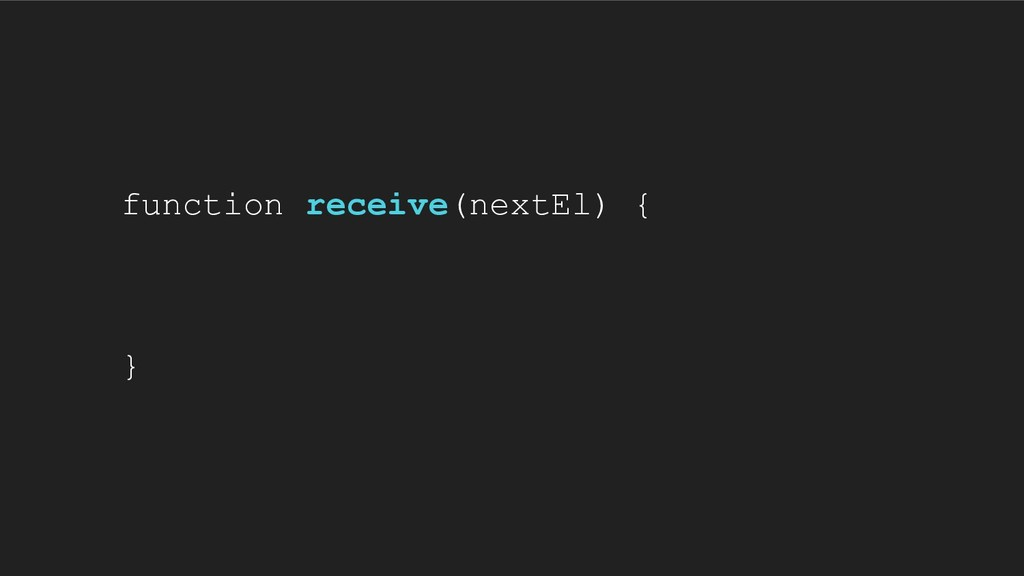 function receive(nextEl) { }