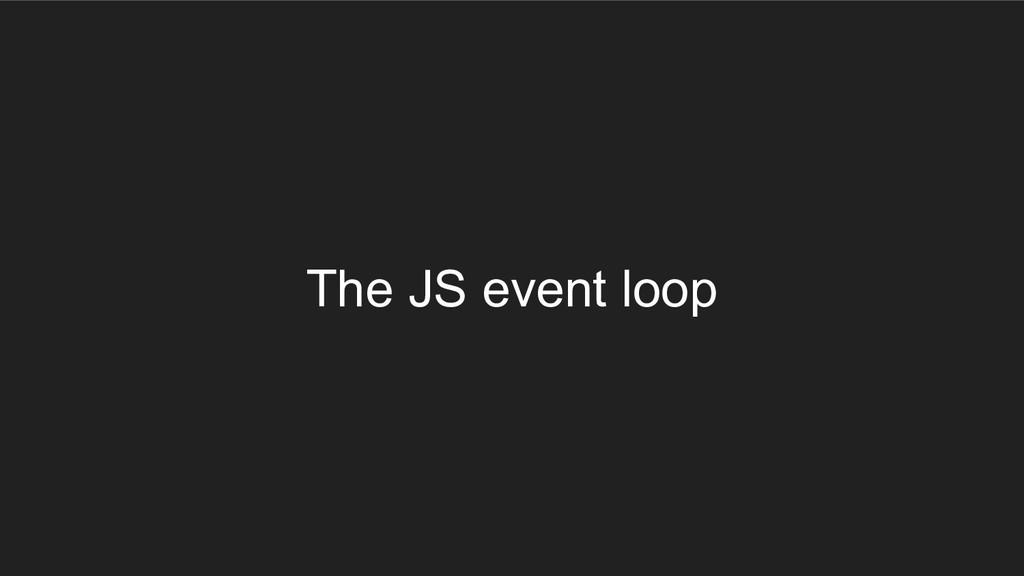 The JS event loop