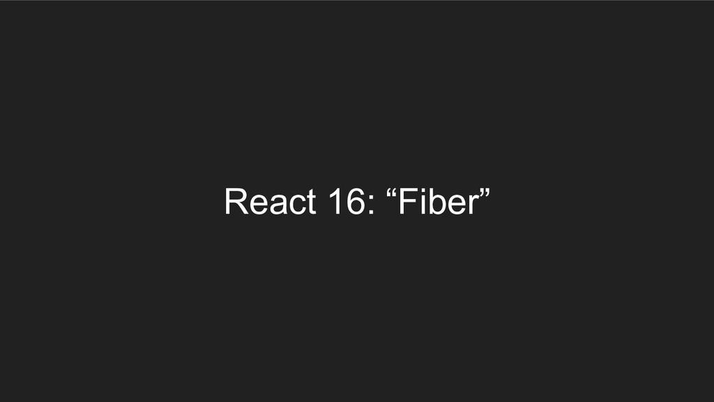 """React 16: """"Fiber"""""""