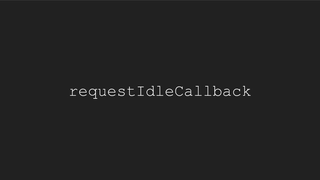 requestIdleCallback