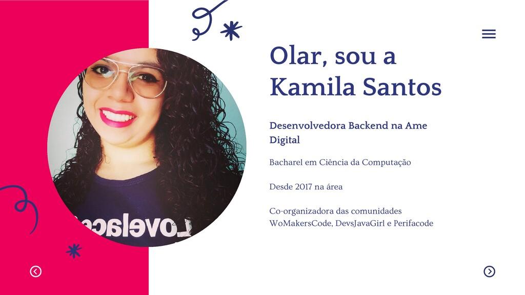 Olar, sou a Kamila Santos Bacharel em Ciência d...