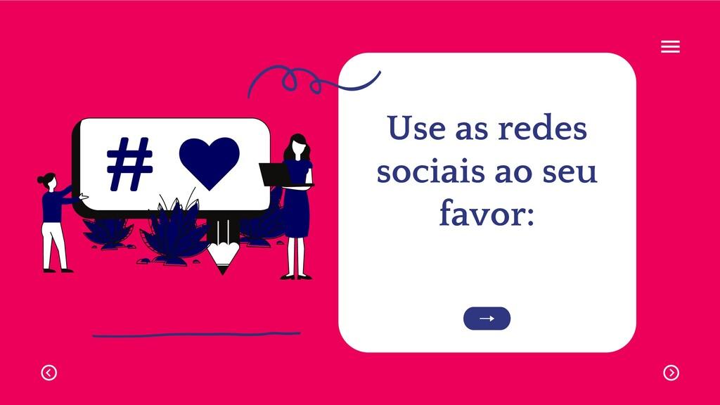 Use as redes sociais ao seu favor: