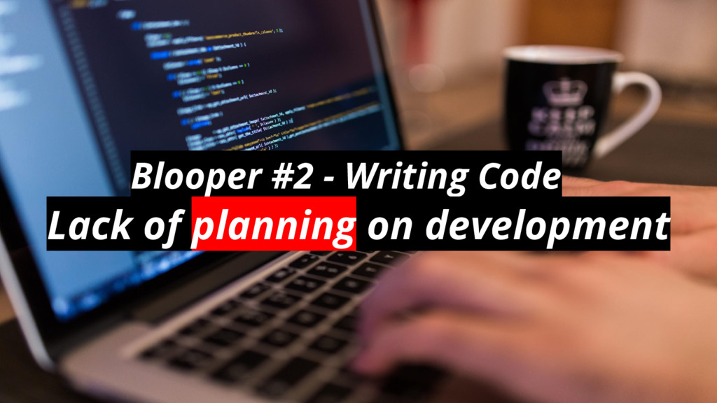 Blooper #2 - Writing Code Lack of planning on d...