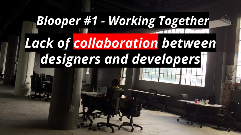 Lack of collaboration between designers and dev...