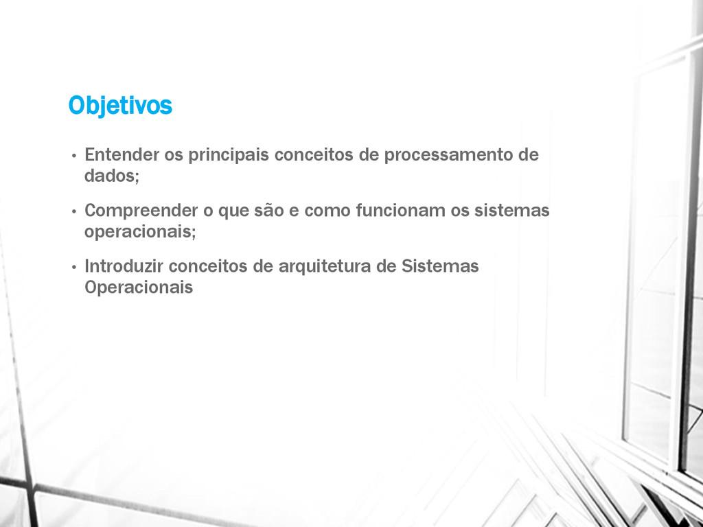 Objetivos • Entender os principais conceitos de...