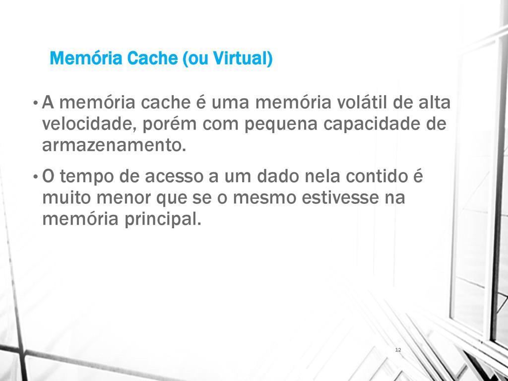 Memória Cache (ou Virtual) • A memória cache é ...