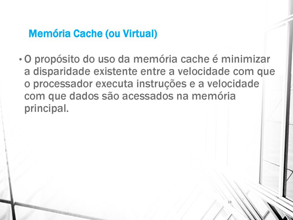 Memória Cache (ou Virtual) • O propósito do uso...