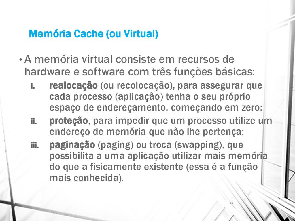 Memória Cache (ou Virtual) • A memória virtual ...