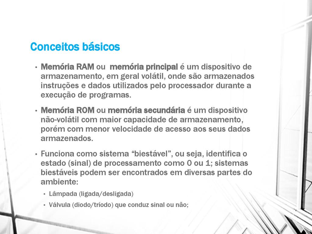 Conceitos básicos • Memória RAM ou memória prin...