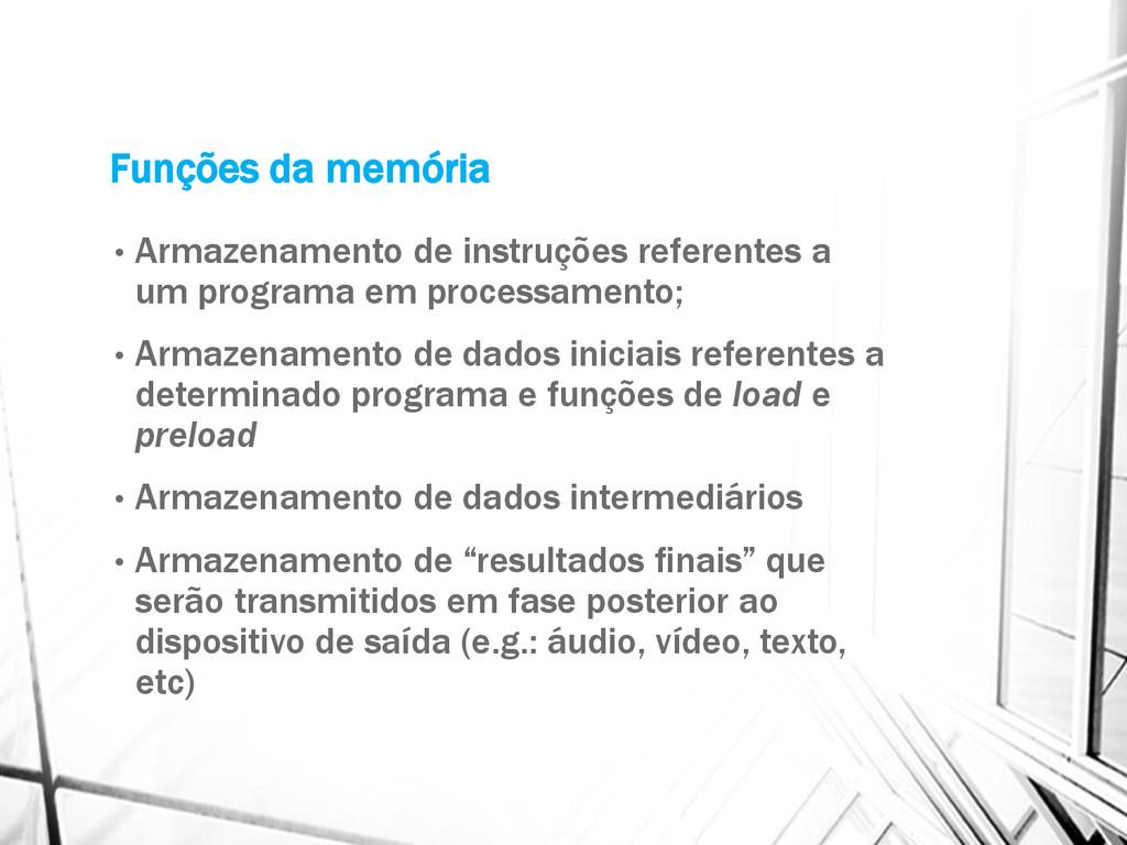 Funções da memória • Armazenamento de instruçõe...