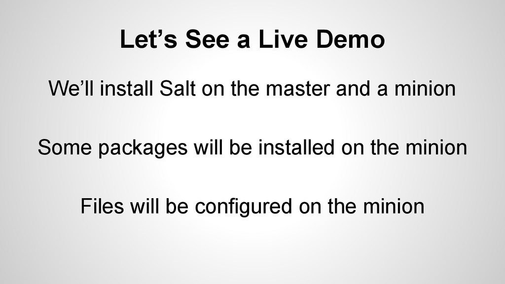 Let's See a Live Demo We'll install Salt on the...
