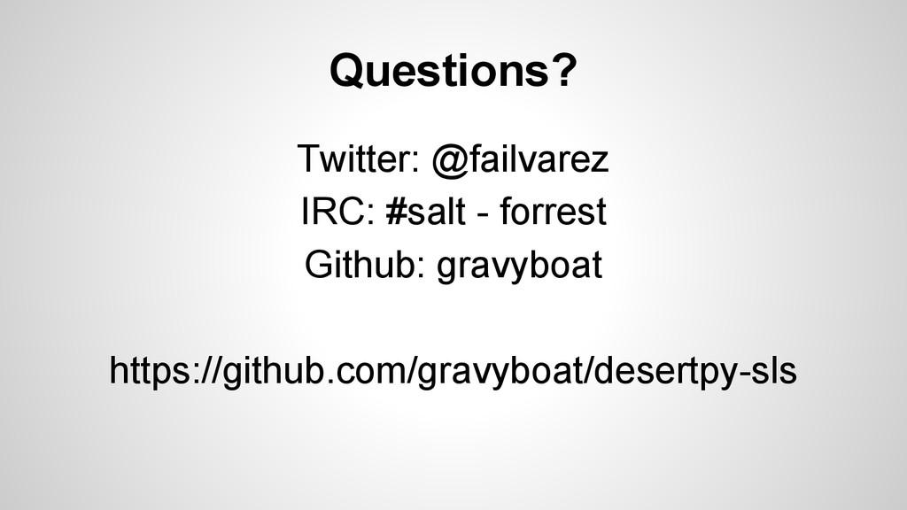 Questions? Twitter: @failvarez IRC: #salt - for...