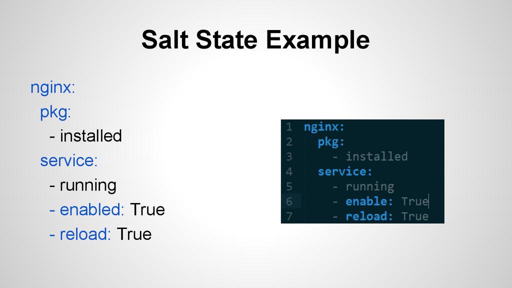 Salt State Example nginx: pkg: - installed serv...