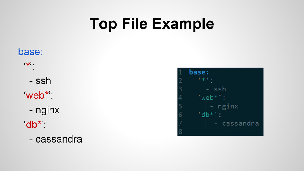 Top File Example base: '*': - ssh 'web*': - ngi...