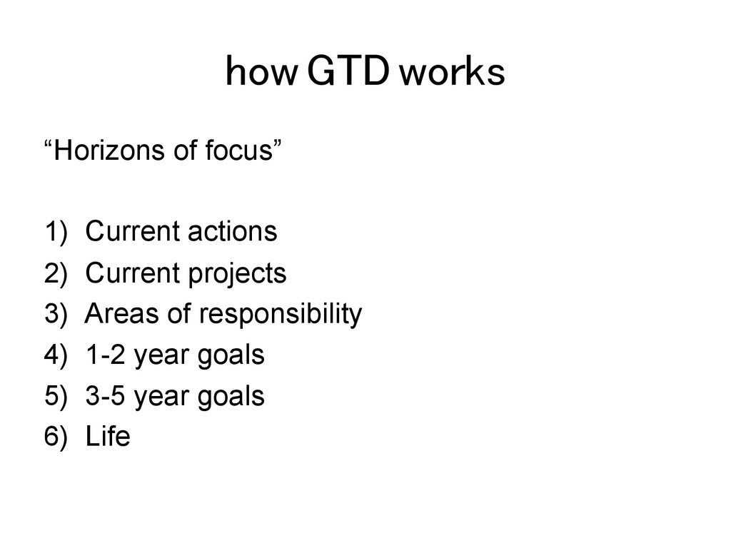 "how GTD works! ""Horizons of focus"" 1)  Current ..."