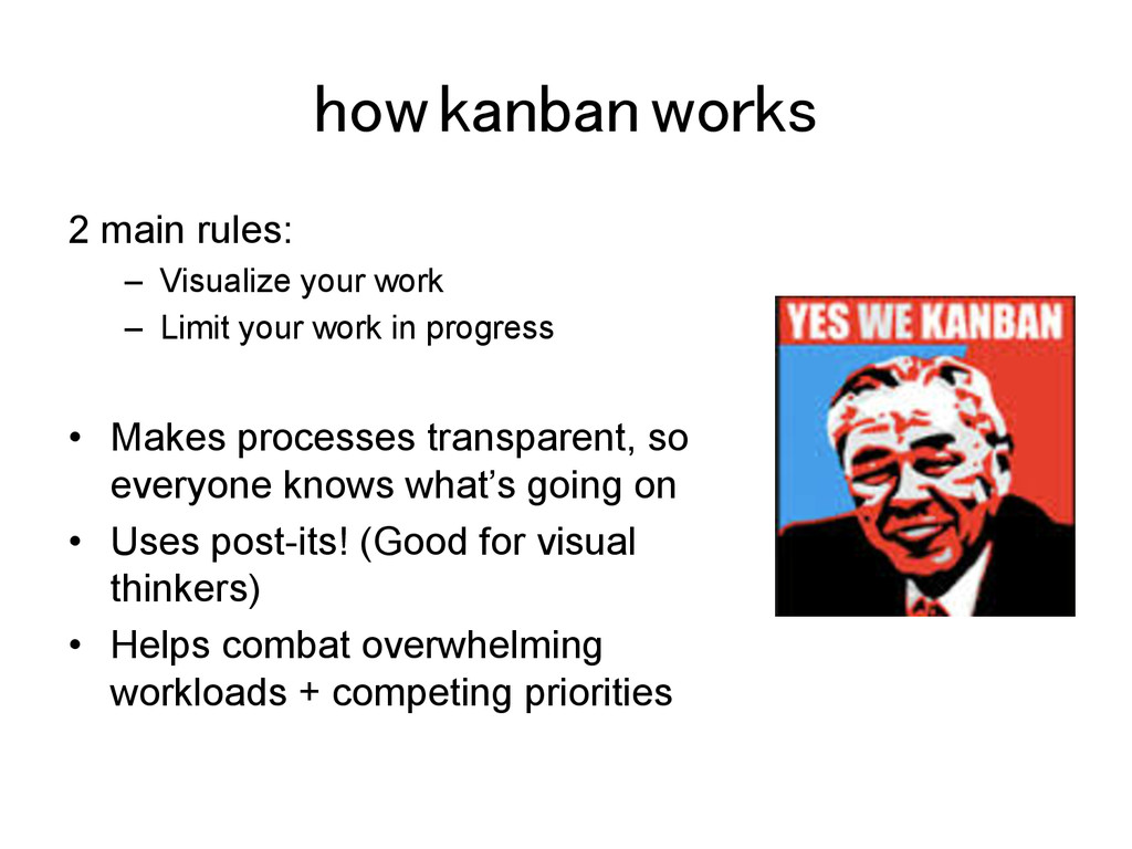 how kanban works! 2 main rules: –  Visualize yo...