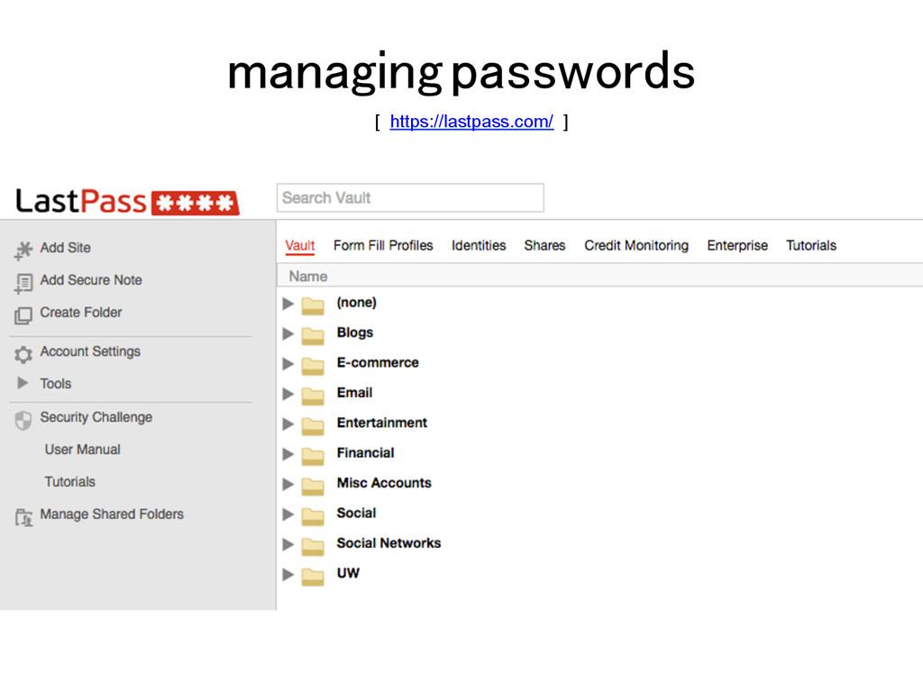 managing passwords! [ https://lastpass.com/ ]