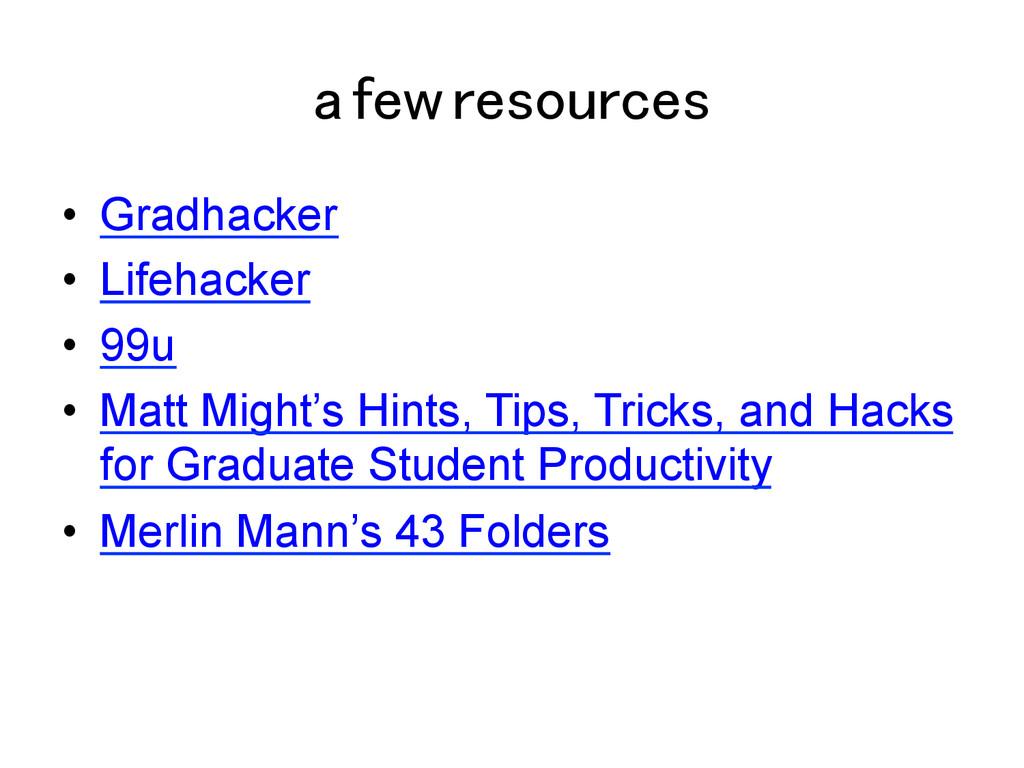 a few resources! • Gradhacker • Lifehacker •...
