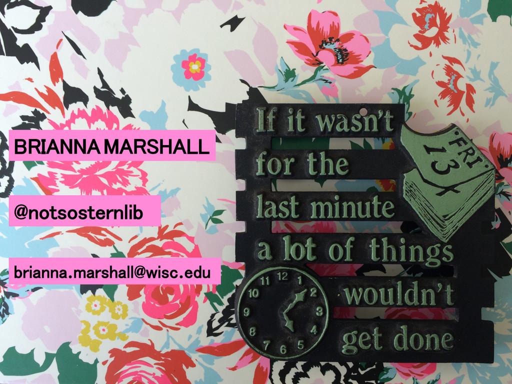 BRIANNA MARSHALL! @notsosternlib! brianna.marsh...