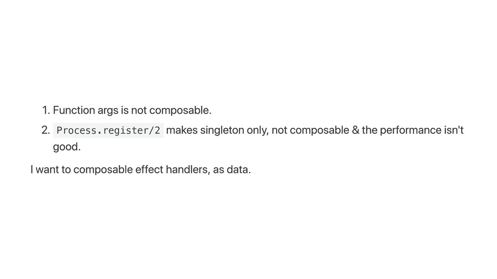 1. Function args is not composable. 2. Process....