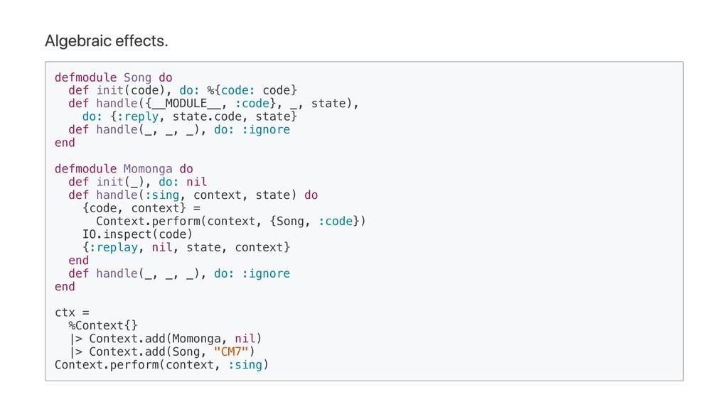 Algebraic effects. defmodule Song do def init(c...
