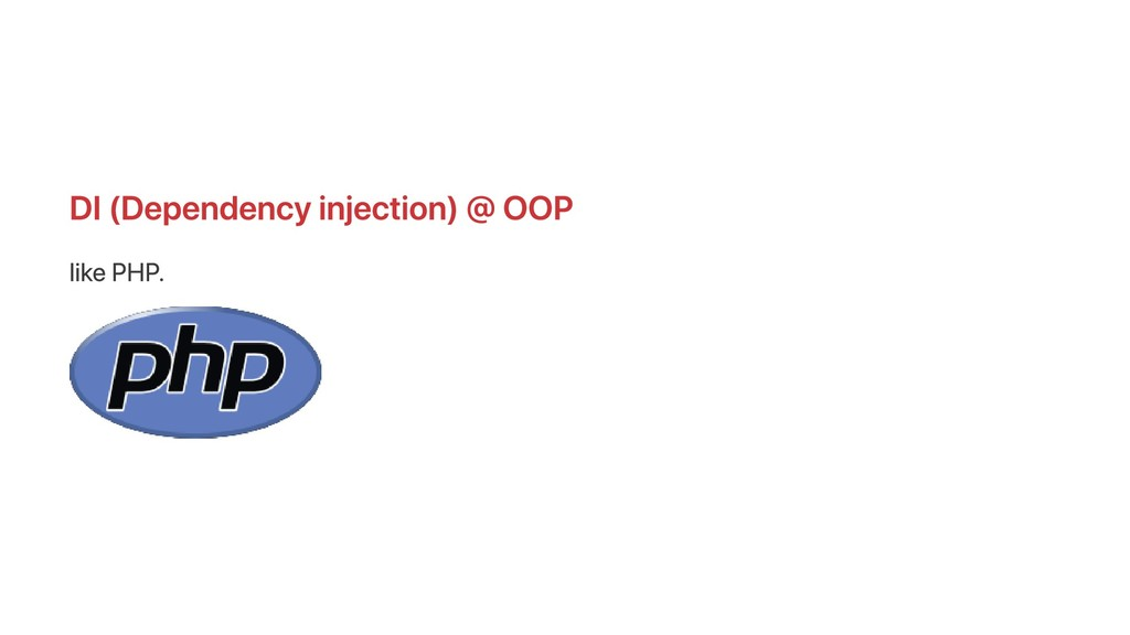 DI (Dependency injection) @ OOP like PHP.